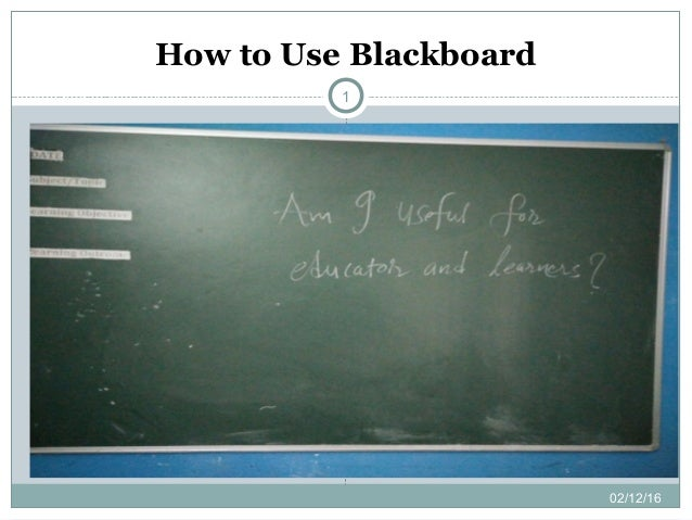 How to Use Blackboard 02/12/16 1