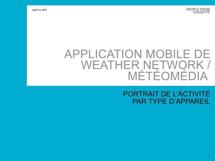 APPLICATION MOBILE DE WEATHER NETWORK / MÉTÉOMÉDIA  PORTRAIT DE L'ACTIVITÉ PAR TYPE D'APPAREIL