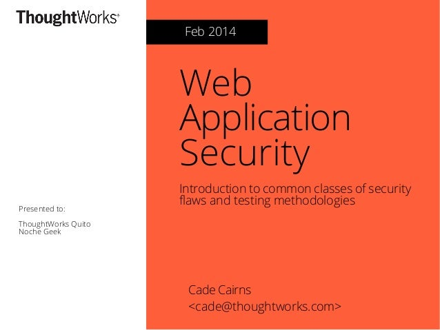 Feb 2014  Web Application Security Presented to:  Introduction to common classes of security faws and testing methodologie...