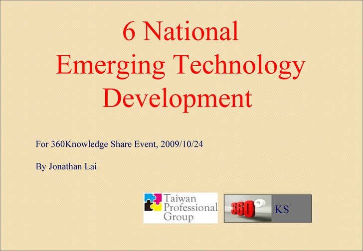 6 National Emerging Technology Development  For 360Knowledge Share Event, 2009/10/24 By Jonathan Lai KS