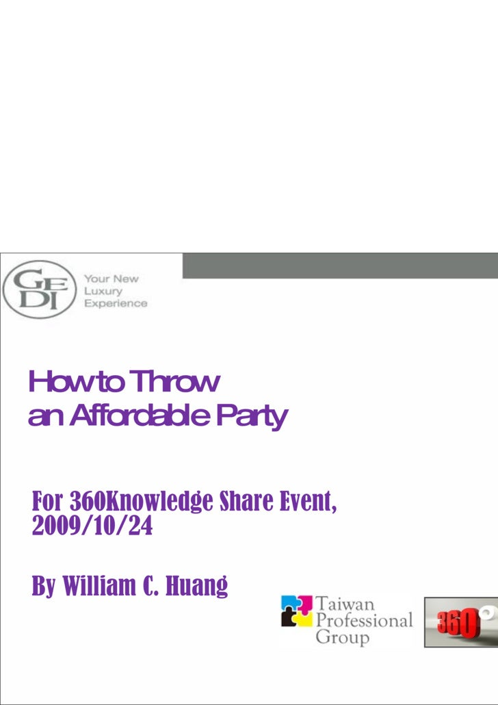 How to Throw  an Affordable Party  For 360Knowledge Share Event, 2009/10/24 By William C. Huang KS
