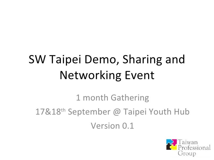 SW Taipei Demo, Sharing and Networking Event 1 month Gathering 17&18 th  September @ Taipei Youth Hub Version 0.1