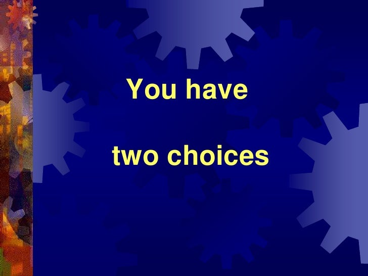 You have two choices<br />