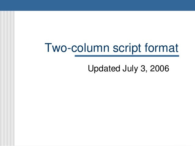 Two-column script format Updated July 3, 2006