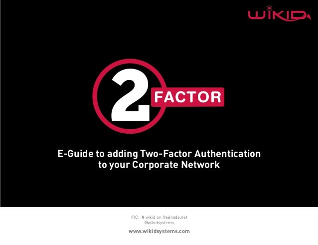 E-Guide to adding Two-Factor Authentication         to your Corporate Network               IRC: # wikid on freenode.net  ...