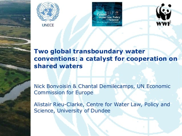 Two global transboundary water conventions: a catalyst for cooperation on shared waters Nick Bonvoisin & Chantal Demilecam...