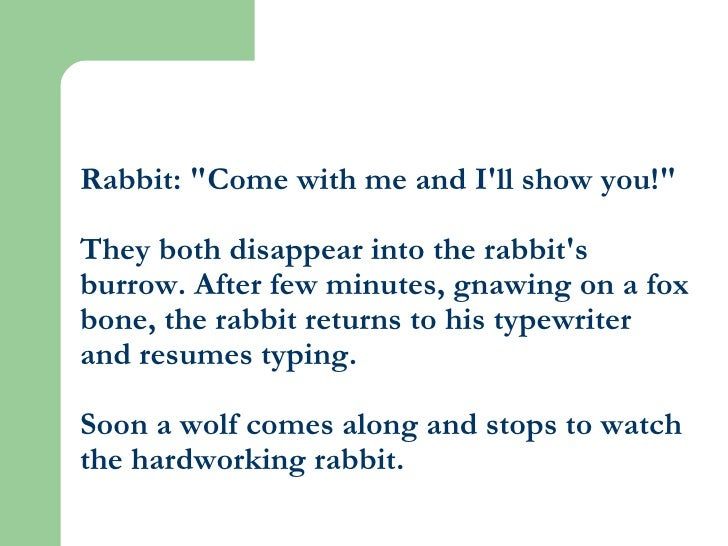 """Rabbit: """"Come with me and I'll show you!"""" They both disappear into the rabbit's burrow. After few minutes, gnawi..."""