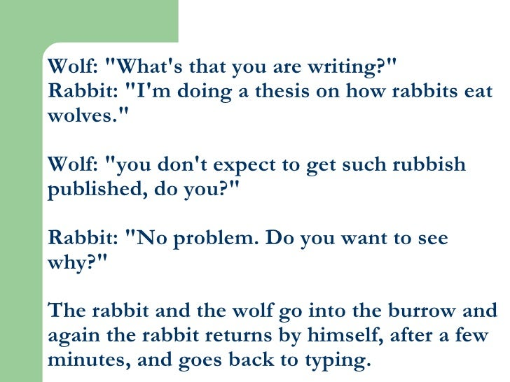 """Wolf: """"What's that you are writing?"""" Rabbit: """"I'm doing a thesis on how rabbits eat wolves."""" Wolf: &qu..."""