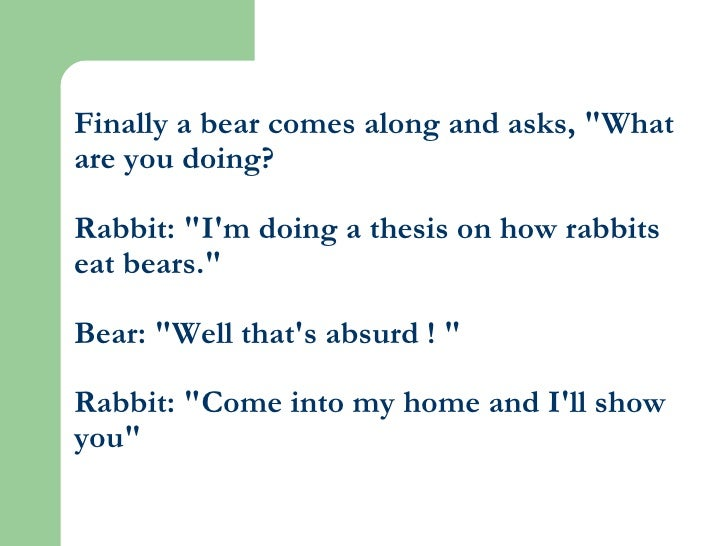 """Finally a bear comes along and asks, """"What are you doing? Rabbit: """"I'm doing a thesis on how rabbits eat bears.&..."""