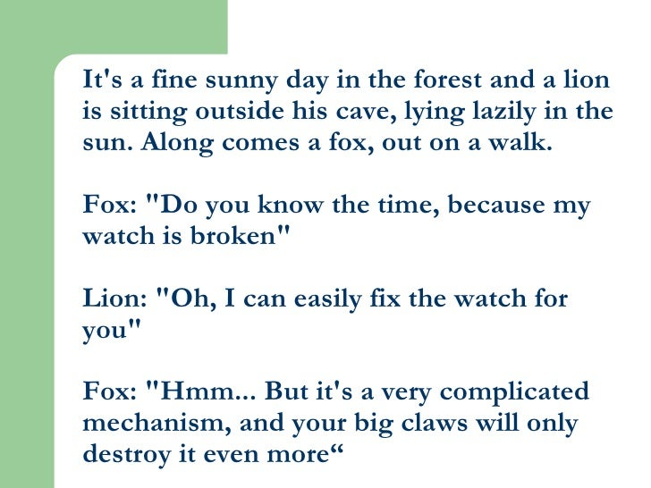It's a fine sunny day in the forest and a lion is sitting outside his cave, lying lazily in the sun. Along comes a fox, ou...
