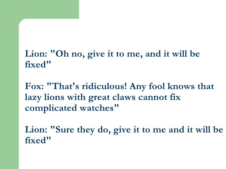 """Lion: """"Oh no, give it to me, and it will be fixed"""" Fox: """"That's ridiculous! Any fool knows that lazy lions ..."""