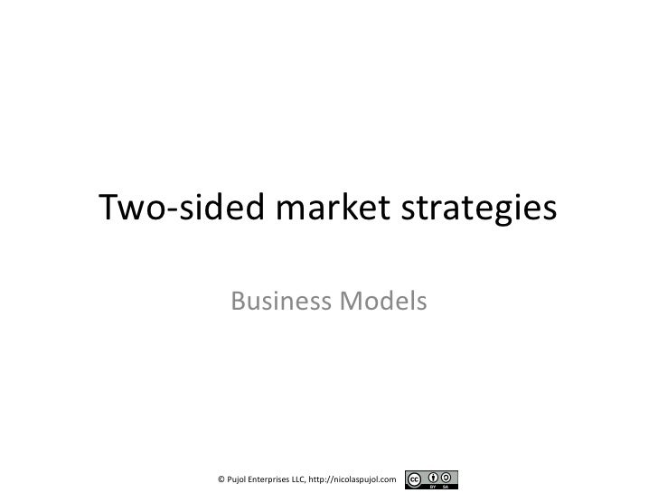 Two-sided market strategies           Business Models           © Pujol Enterprises LLC, http://nicolaspujol.com
