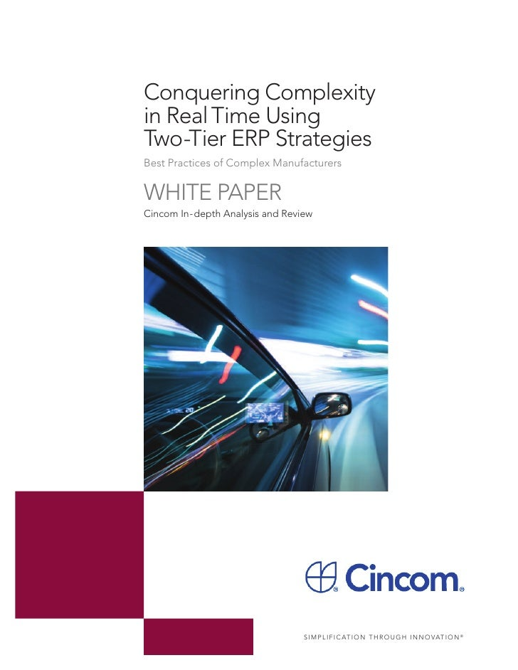 Conquering Complexityin Real Time UsingTwo-Tier ERP StrategiesBest Practices of Complex ManufacturersWHITE PAPERCincom In-...