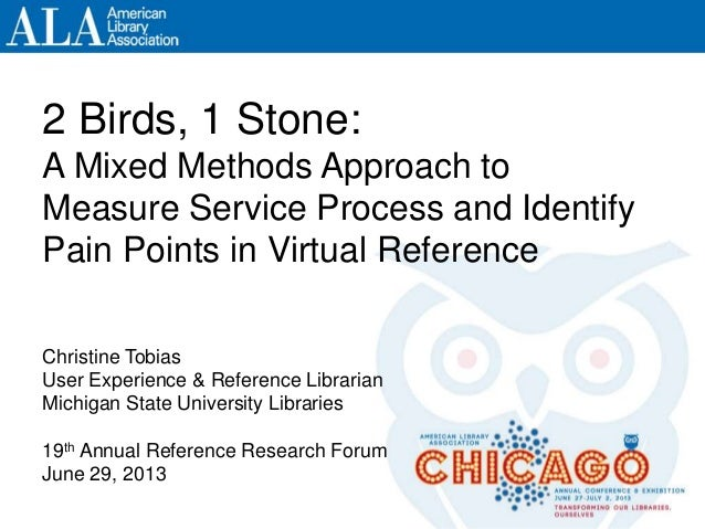 2 Birds, 1 Stone: A Mixed Methods Approach to Measure Service Process and Identify Pain Points in Virtual Reference Christ...