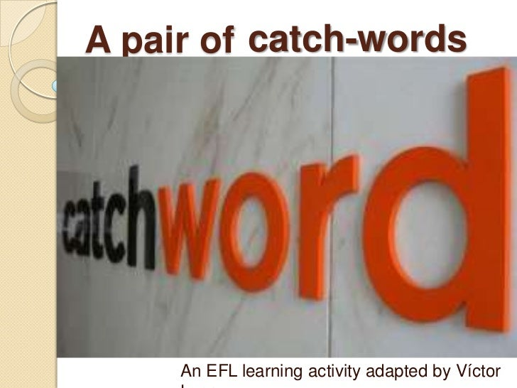 catch-words<br />A pair of<br />AnEFLlearningactivityadaptedby Víctor Lugo<br />