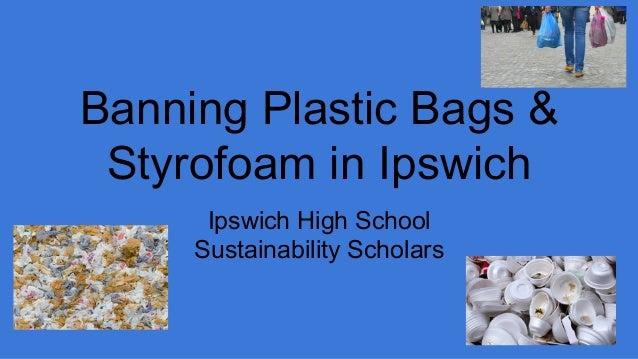 Banning Plastic Bags & Styrofoam in Ipswich Ipswich High School Sustainability Scholars