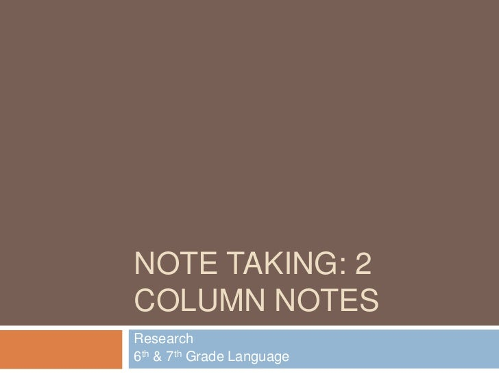 NOTE TAKING: 2COLUMN NOTESResearch6th & 7th Grade Language