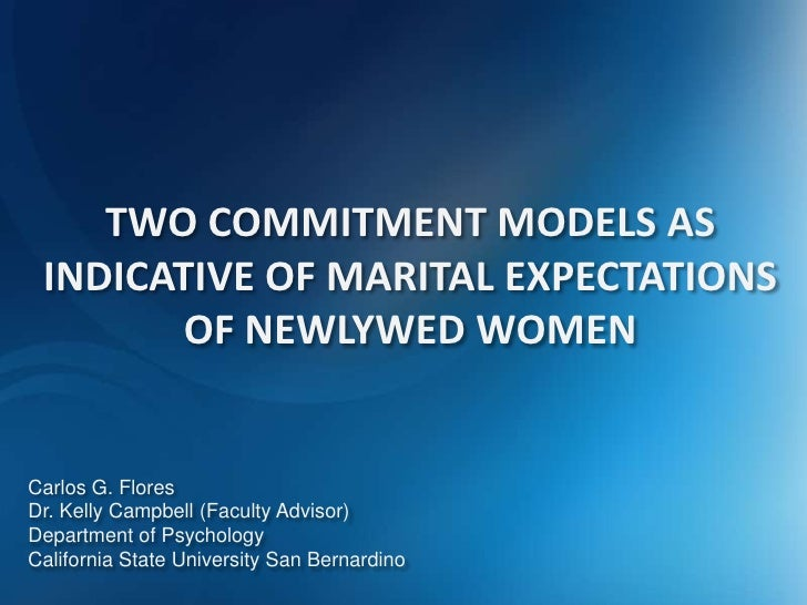 Two Commitment Models as Indicative of Marital Expectations of Newlywed Women<br />Carlos G. Flores<br />Dr. Kelly Campbel...