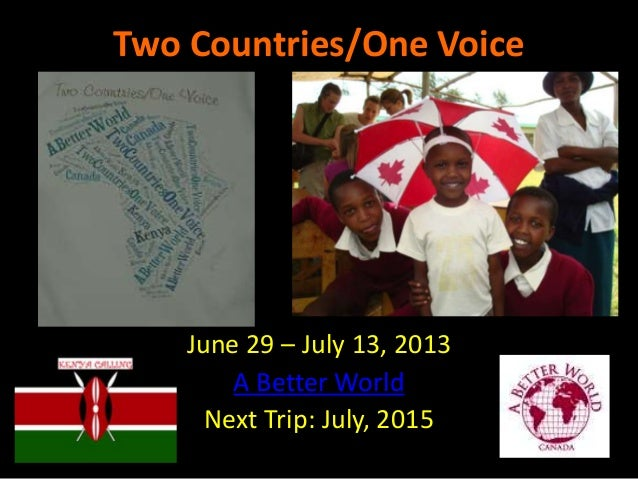 Two Countries/One Voice  June 29 – July 13, 2013 A Better World Next Trip: July, 2015