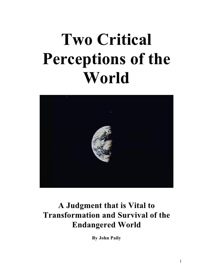 Two Critical Perceptions of the      World        A Judgment that is Vital to Transformation and Survival of the        En...