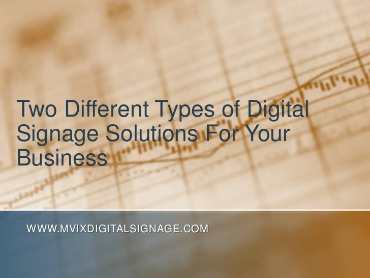 Two Different Types of Digital Signage Solutions For Your Business<br />www.MVIXDigitalSignage.com<br />