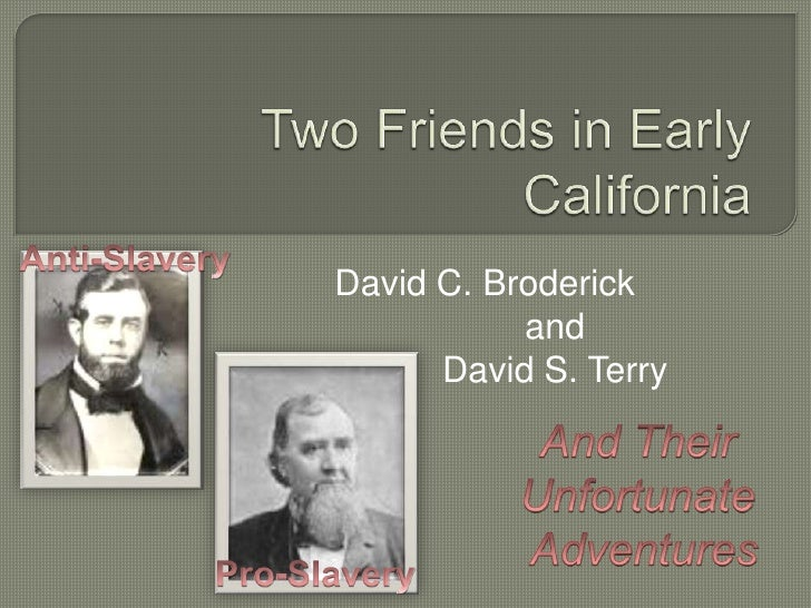 Two Friends in Early California<br />Anti-Slavery<br />David C. Broderick<br />and <br />David S. Terry<br />And Their <br...