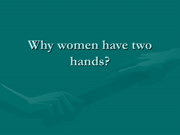 Why women have two hands?