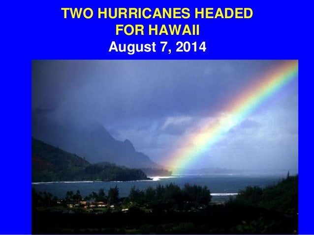 TWO HURRICANES HEADED FOR HAWAII August 7, 2014