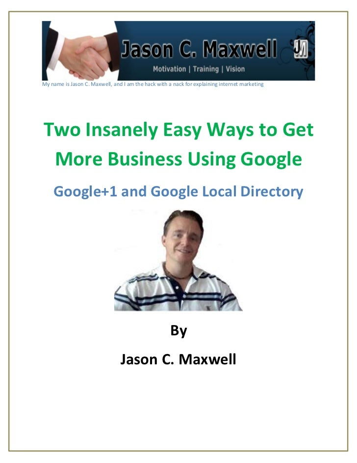 My name is Jason C. Maxwell, and I am the hack with a nack for explaining internet marketingTwo Insanely Easy Ways to Get ...