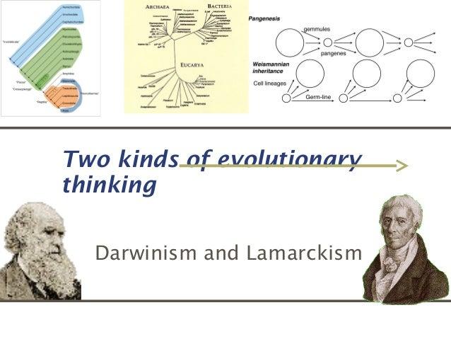 Two kinds of evolutionarythinkingDarwinism and Lamarckism