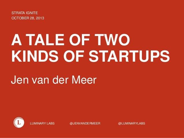 LUMINARY LABS @JENVANDERMEER @LUMINARYLABS A TALE OF TWO KINDS OF STARTUPS Jen van der Meer STRATA IGNITE OCTOBER 28, 2013