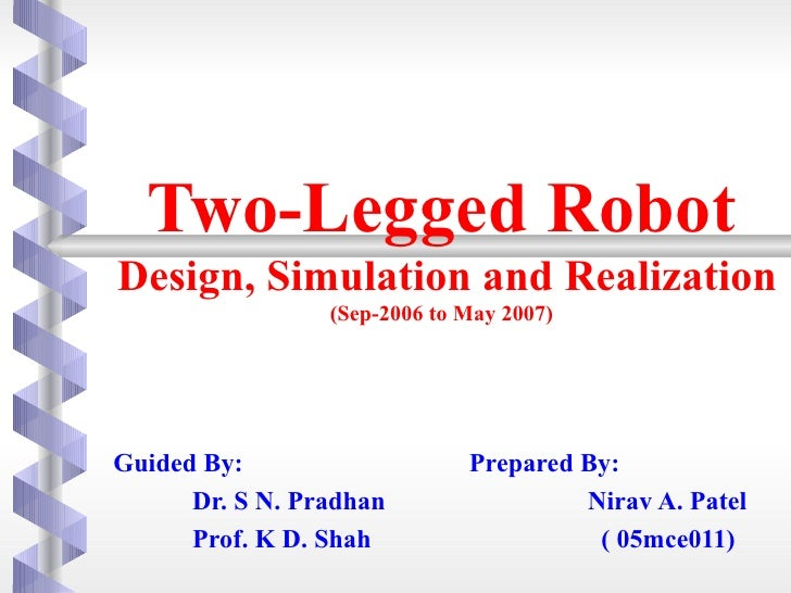 Two-Legged RobotDesign, Simulation and Realization                 (Sep-2006 to May 2007)Guided By:                    Pre...