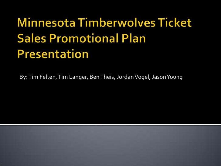 Minnesota Timberwolves Ticket Sales Promotional Plan Presentation<br />By: Tim Felten, Tim Langer, Ben Theis, Jordan Vogel...