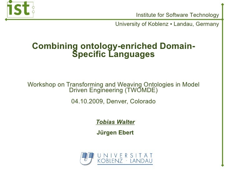 Combining ontology-enriched Domain-Specific Languages Workshop on Transforming and Weaving Ontologies in Model Driven Engi...