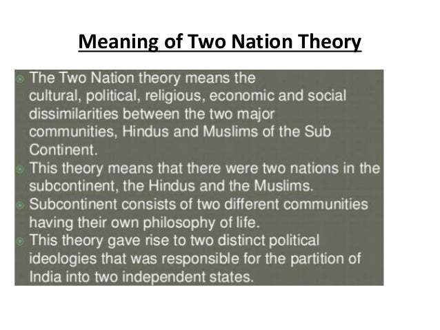 "two nation theory of subcontinent There were two nations hindus and muslims, living in majority in the  subcontinent hindu and muslim, constitute of ""distinct"" ways of lifestyles."