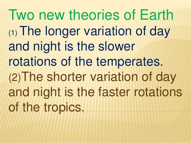 Two new theories of Earth(1) The longer variation of dayand night is the slowerrotations of the temperates.(2)The shorter ...