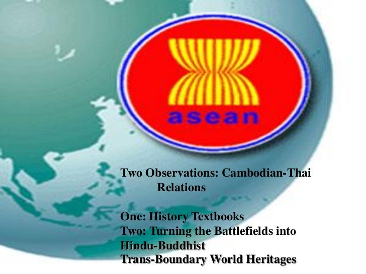 Two Observations: Cambodian-Thai     RelationsOne: History TextbooksTwo: Turning the Battlefields intoHindu-BuddhistTrans-...