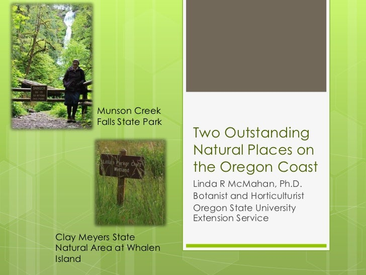 Two Outstanding Natural Places on the Oregon Coast<br />Linda R McMahan, Ph.D.<br />Botanist and Horticulturist<br />Orego...