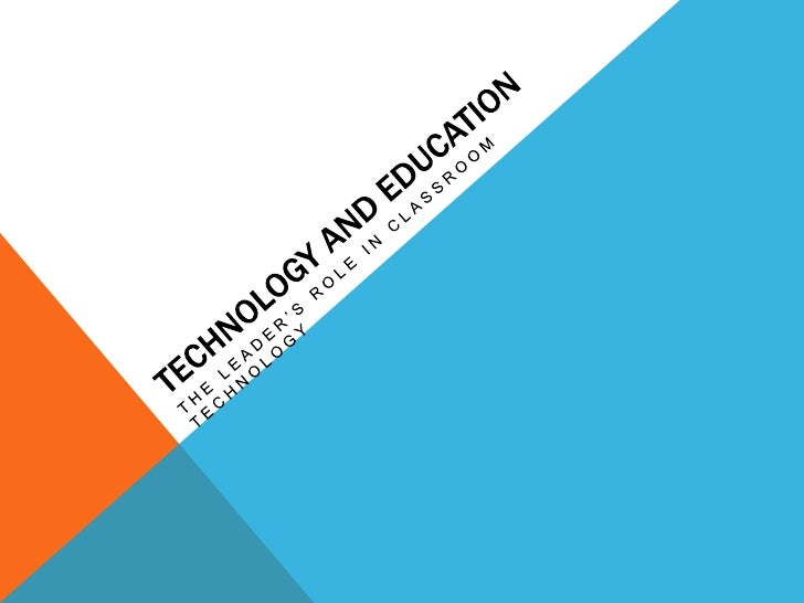 Technology and Education<br />The Leader's Role in Classroom Technology<br />