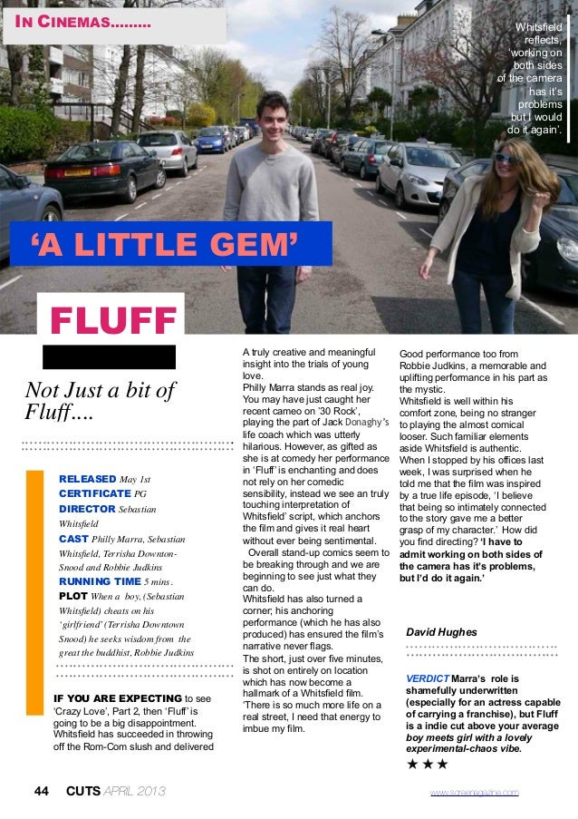 44 CUTS APRIL 2013 www.screenagazine.comType to enter textNot Just a bit ofFluff.............................................