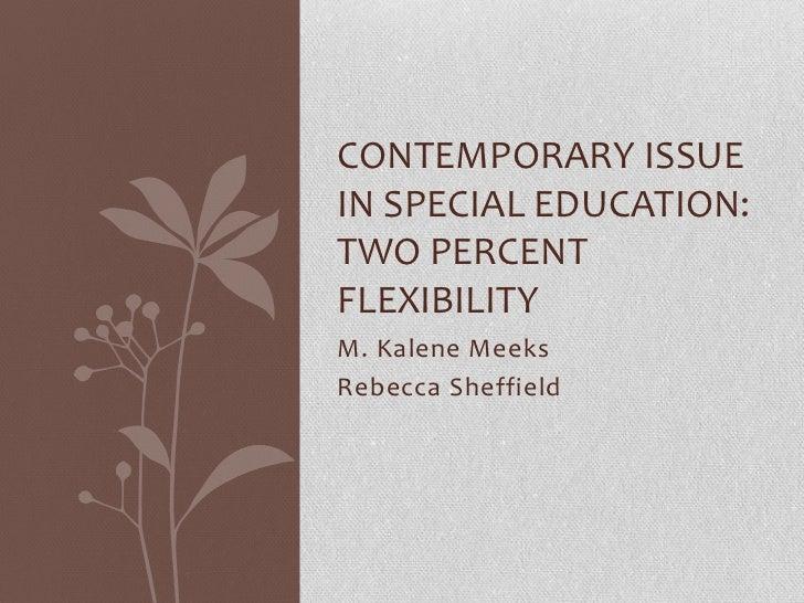 CONTEMPORARY ISSUEIN SPECIAL EDUCATION:TWO PERCENTFLEXIBILITYM. Kalene MeeksRebecca Sheffield