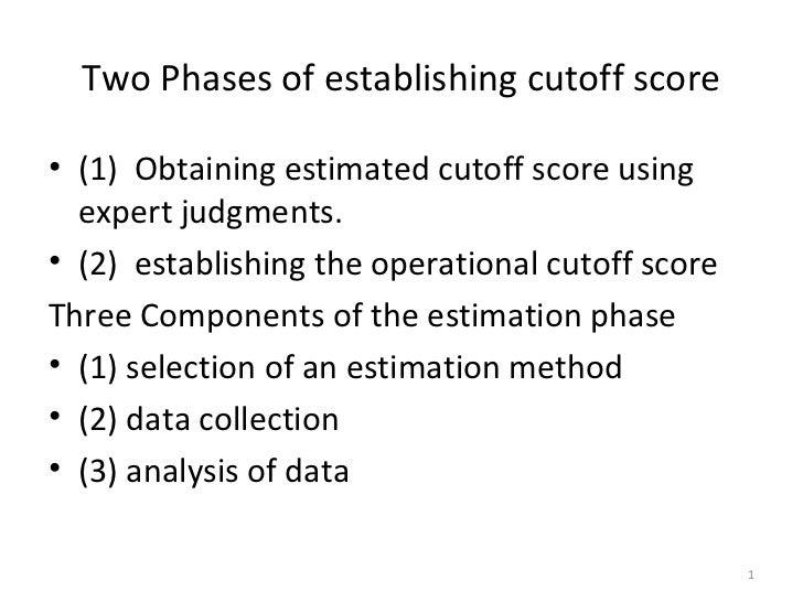 Two Phases of establishing cutoff score• (1) Obtaining estimated cutoff score using  expert judgments.• (2) establishing t...