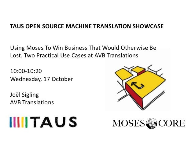 TAUS OPEN SOURCE MACHINE TRANSLATION SHOWCASEUsing Moses To Win Business That Would Otherwise BeLost. Two Practical Use Ca...