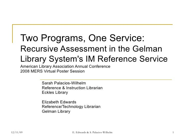 Two Programs, One Service: Recursive Assessment in the Gelman Library System's IM Reference Service American Library Assoc...