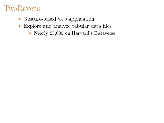TwoRavens: A Graphical, Browser-Based Statistical Interface for Data Repositories by Vito D'Orazio and James Honaker Slide 3