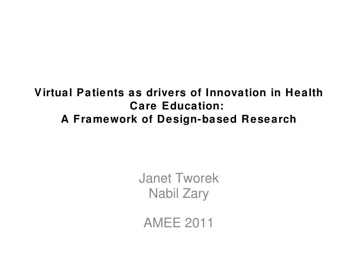 Virtual Patients as drivers of Innovation in Health                 Care Education:     A Framework of Design-based Resear...