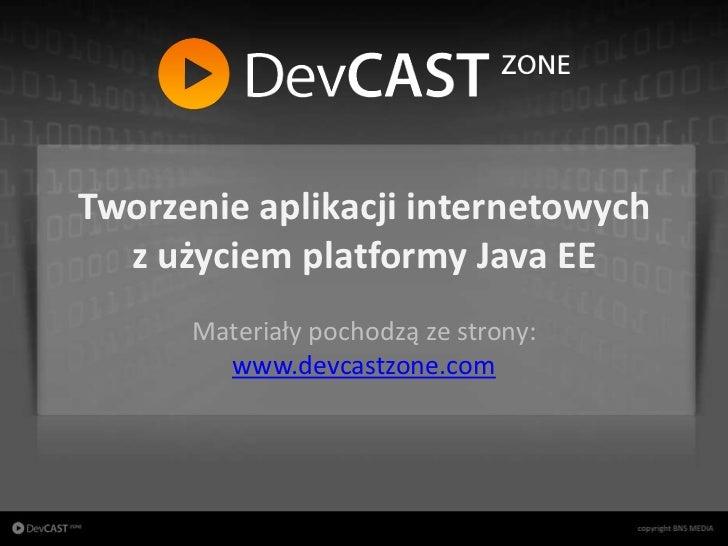 Tworzenie aplikacji internetowych                z użyciem platformy Java EE                      Materiały pochodzą ze st...