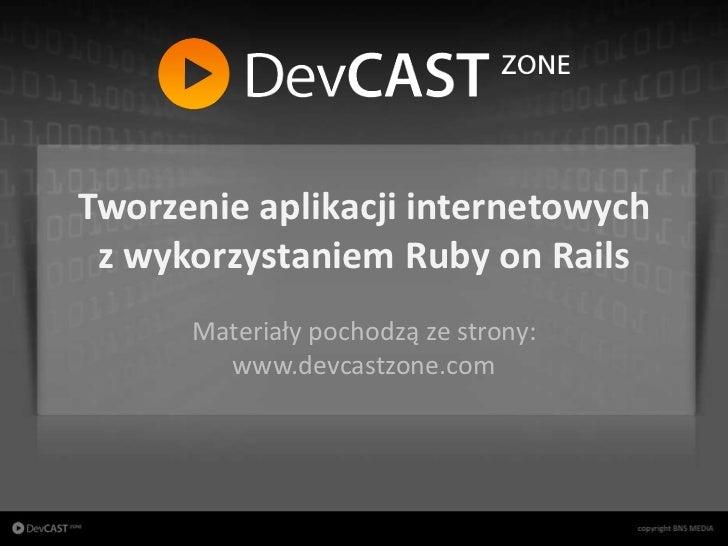 Tworzenie aplikacji internetowych               z wykorzystaniem Ruby on Rails                      Materiały pochodzą ze ...