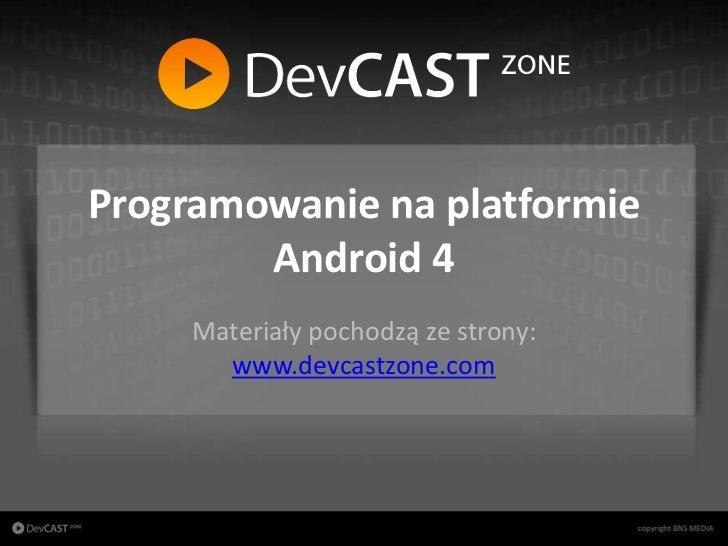 Programowanie na platformie                        Android 4                      Materiały pochodzą ze strony:           ...