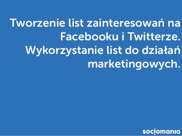 Tworzenie list zainteresowań na Facebooku i Twitterze. Wykorzystanie list do działań marketingowych.